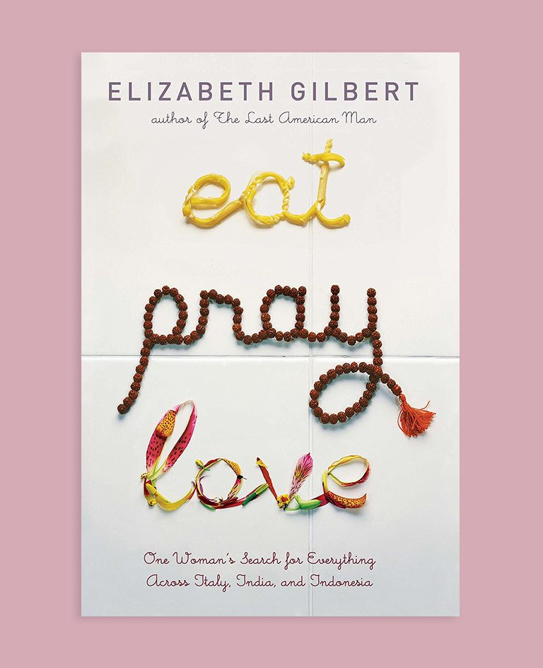 Eat, Pray, Love: One Woman's Search for Everything Across Italy, India and Indonesia, by Elizabeth Gilbert