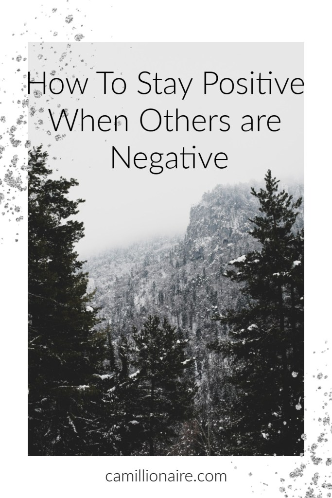 How To Stay Positive When Others are Negative