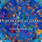 L'OROSCOPO EGIZIANO COME CONOSCERE LA VOSTRA MISSIONE E LA PERSONALITA'