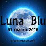 LUNA  BLU-31 MARZO 2018-ASTROLOGIA INTUITIVA
