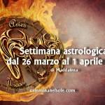 SETTIMANA ASTROLOGICA DAL 26  MARZO al 1 APRILE 2018 di Maddalena