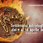 SETTIMANA ASTROLOGICA DAL 9 al 15 APRILE 2018 di Ilaria Castelli