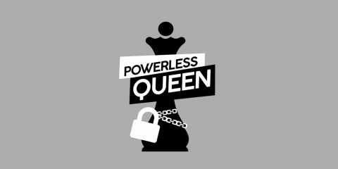 powerless queen | International women's day