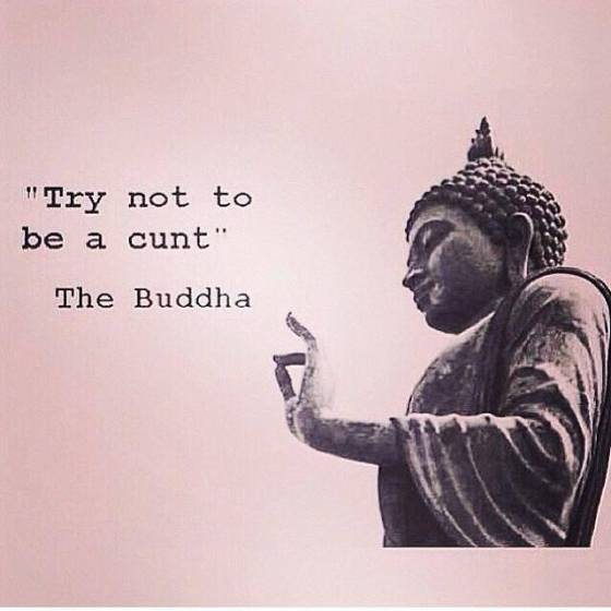 Buddha don't be a cunt
