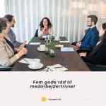 Fem gode råd til medarbejdertrivsel