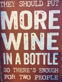 They Should Put More Wine In A Bottle Sign