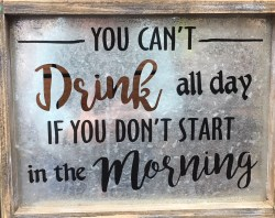 You Cant Drink All Day Sign