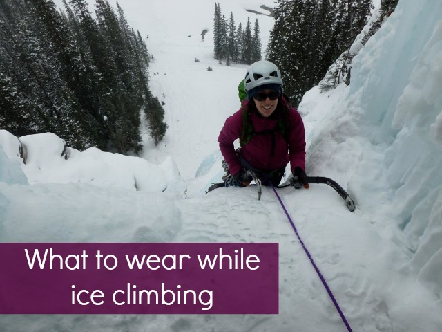 What to Wear While Ice Climbing - A Guide on Clothing and Gear for Women - Campfire Chic