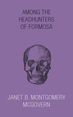 The cover of Among the Head-Hunters of Formosa, by Janet B. Montgomery McGovern