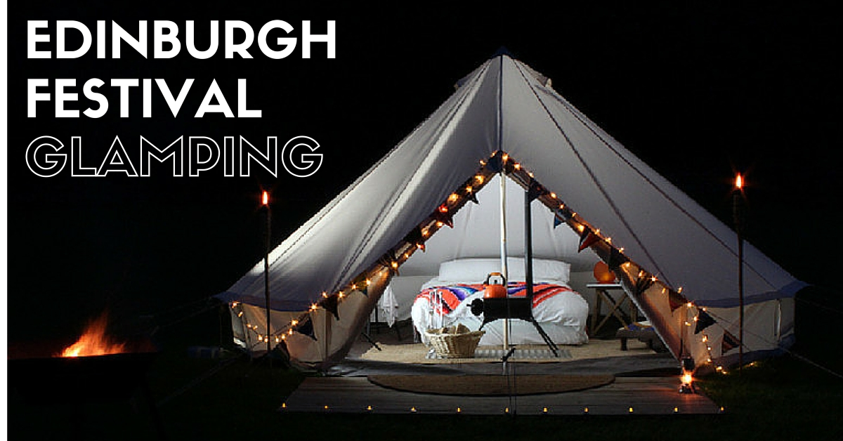 EDINBURGH Festival and Fringe Glamping Bell Tent