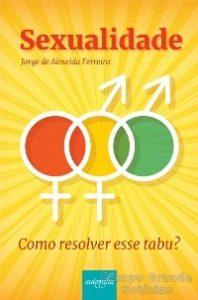 """Capa do Livro """"Sexualidade, como resolver esse tabu?"""", de Jorge de Almeida Foto: Divulgação"""