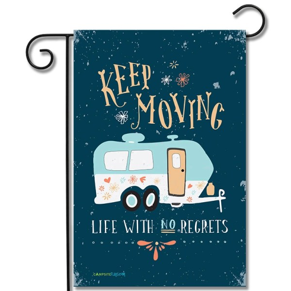 RV Garden Flag Keep Moving Life With No Regrets Travel Trailer