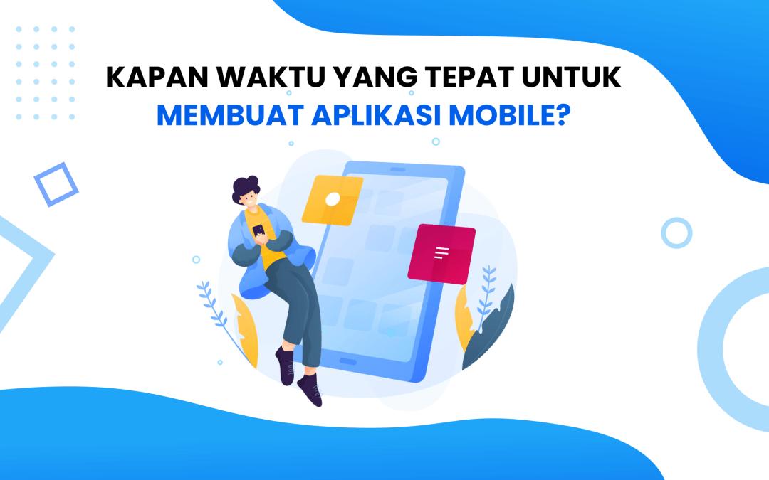 Kapan Waktu yang Tepat untuk Membuat Aplikasi Mobile ?