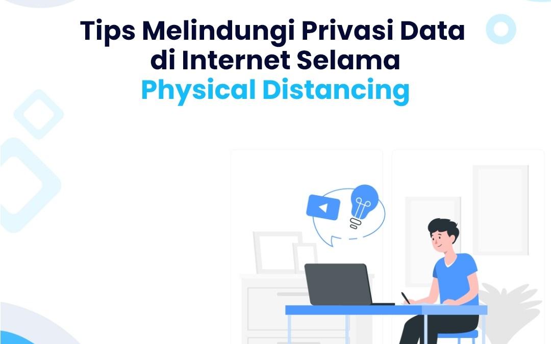 Tips Melindungi Privasi Data di Internet Selama Physical Distancing