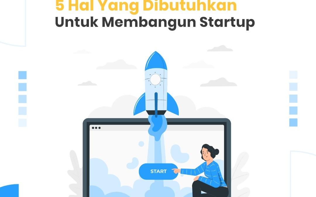 5 Hal Yang Dibutuhkan Untuk Membangun Startup