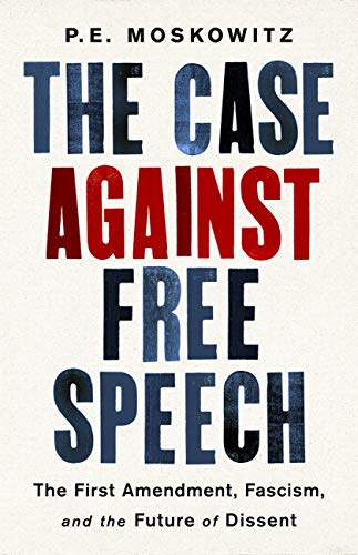 Image of the Cover of The Case Against Free Speech, subtitle The First Amendment, Fascism and the Future of Dissent
