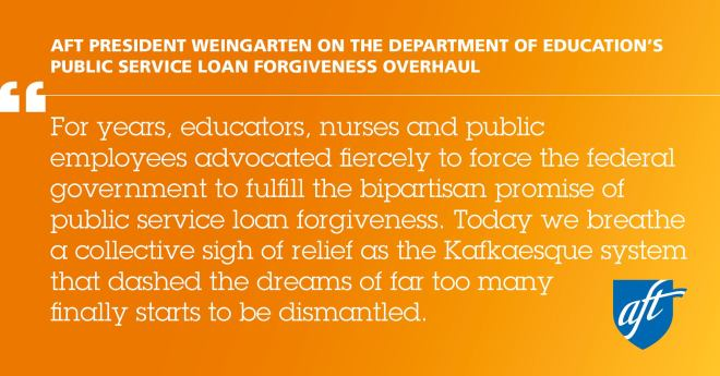 On orange background with AFT blue shield logo. Text: For years, educators, nurses and public employees advocated fiercely to force the federal government to fulfill the bipartisan promise of public service loan forgiveness. Today we breathe a sight of collective relief as the Kafkaesque system that dashed the dreams for too many finally starts to be dismantled.