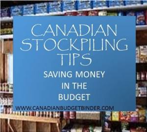 Canadian Stockpiling Tips-Saving Money in the Budget!