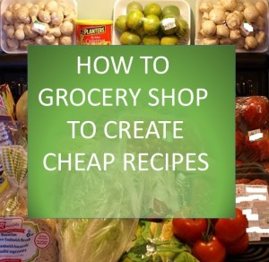 How to Grocery Shop to Create Cheap Recipes: The Grocery Game Challenge #4 Feb 23-Mar 1, 2015
