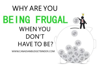 why are you being frugal when you don't have to be