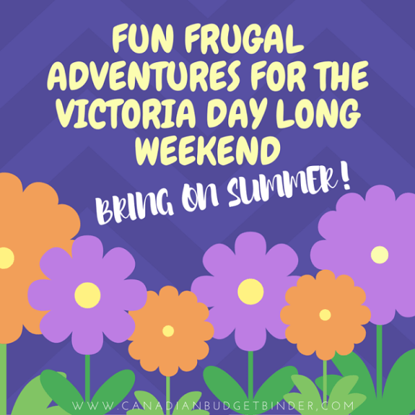 Fun Frugal Adventures For The Victoria Day Long Weekend ...