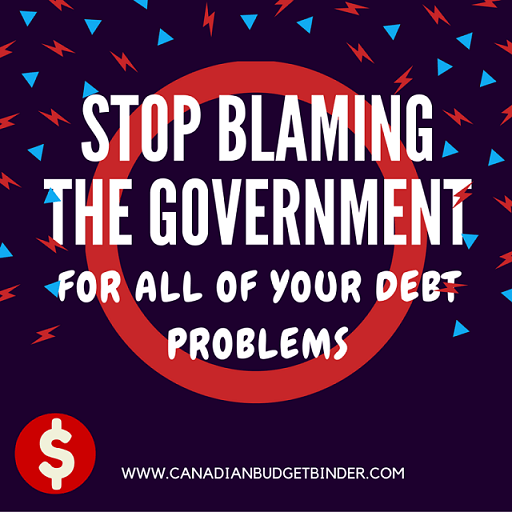 STOP BLAMING THE GOVERNMENT FOR ALL OF YOUR DEBT PROBLEMS