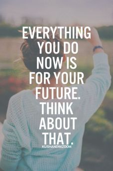 everything-you-do-now-is-for-your-future