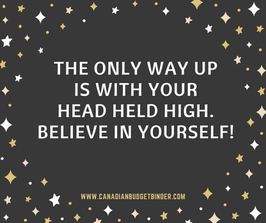 THE ONLY WAY UP IS WITH YOUR HEAD HELD HIGH Believe in yourself