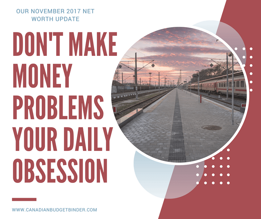 Don't Make Money Problems Your Daily Obsession : Our Net Worth Update November 2017 (+0.27%)