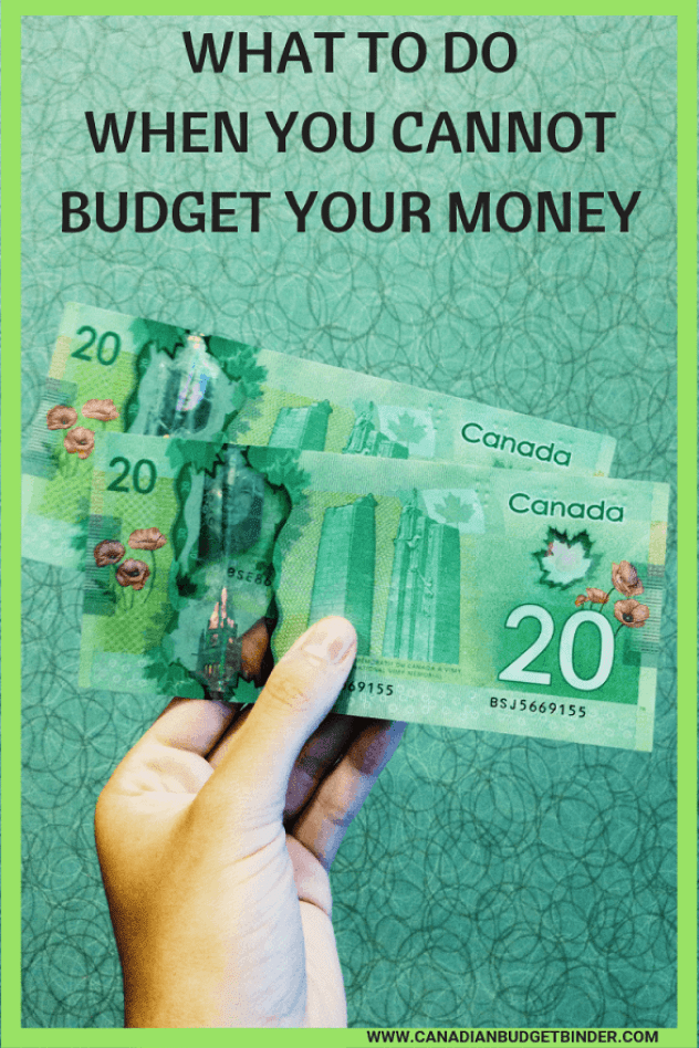 WHAT TO DO WHEN YOU CANNOT BUDGET YOUR MONEY