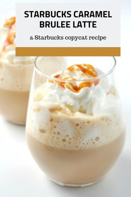 Starbucks Copycat Recipe Caramel Brulee Latte