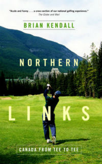 Northern Links, Canada from Tee to Tee by author Brian Kendall
