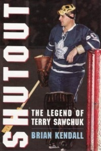 Shutout: The Legend of Terry Sawchuk by Brian Kendall