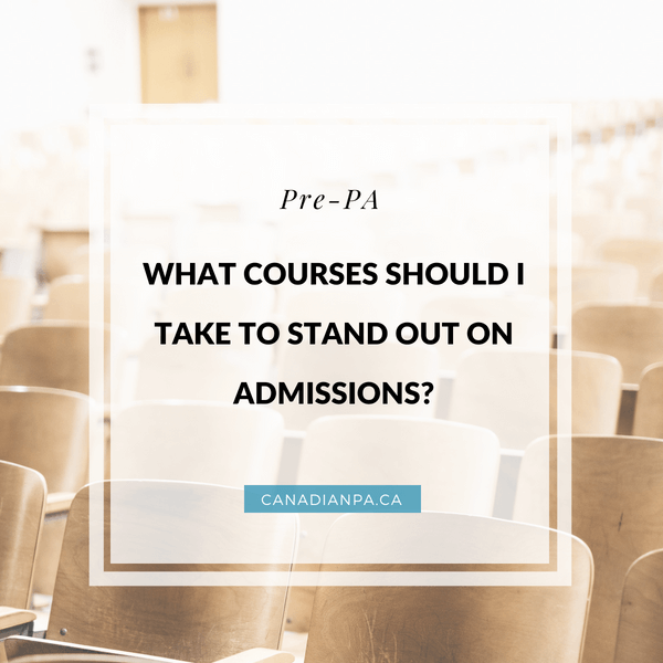 What courses should I take to stand out on PA Admissions?
