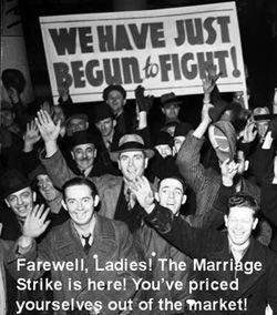 Até mais garotas! A greve de casamento chegou! Vocês se valorizaram demais e estão fora do mercado!