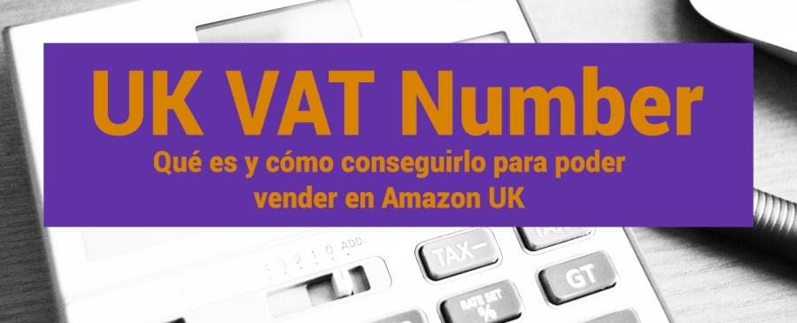 VAT UK Number - Cómo conseguirlo para Amazon UK