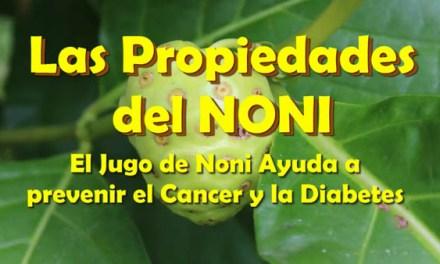 Las Propiedades del NONI, El Jugo de Noni Ayuda a prevenir el Cancer y la Diabetes
