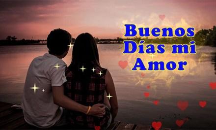 Buenos Días mi Amor te amo mucho, eres el Hombre perfecto para mi te Amo