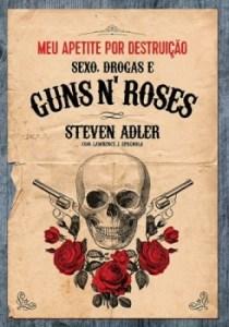 """Livro: """"Meu Apetite Por Destruição – Sexo, Drogas e Guns N' Roses"""""""
