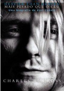 """Livro: """"Mais Pesado Que o Céu, Uma Biografia de Kurt Cobain"""""""