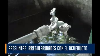 PRESUNTAS IRREGULARIDADES CON EL ACUEDUCTO