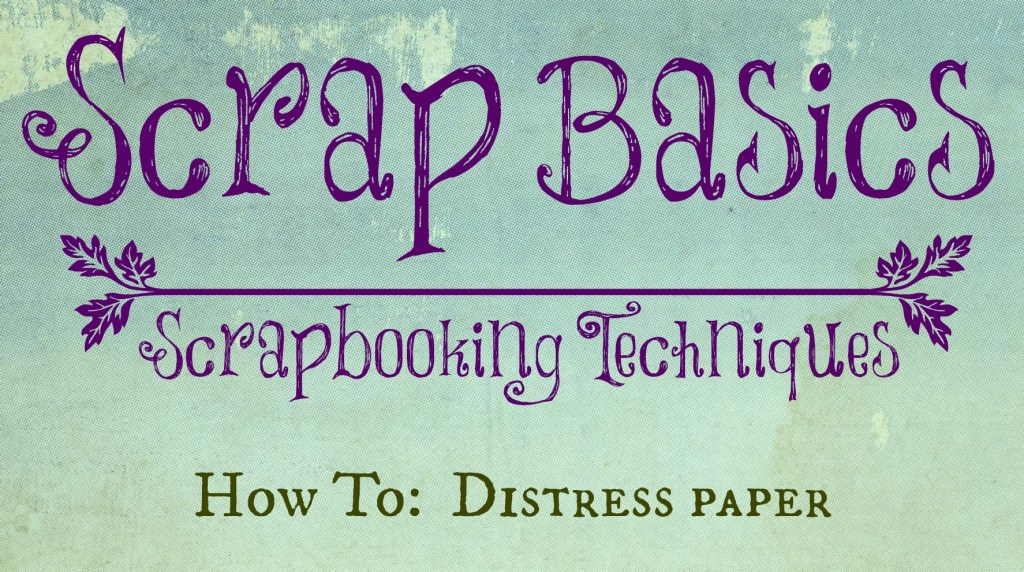 scrapbooking tips and techniques. how to distress paper