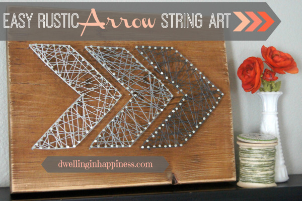Easy Rustic Arrow String Art {Dwelling In Happiness}