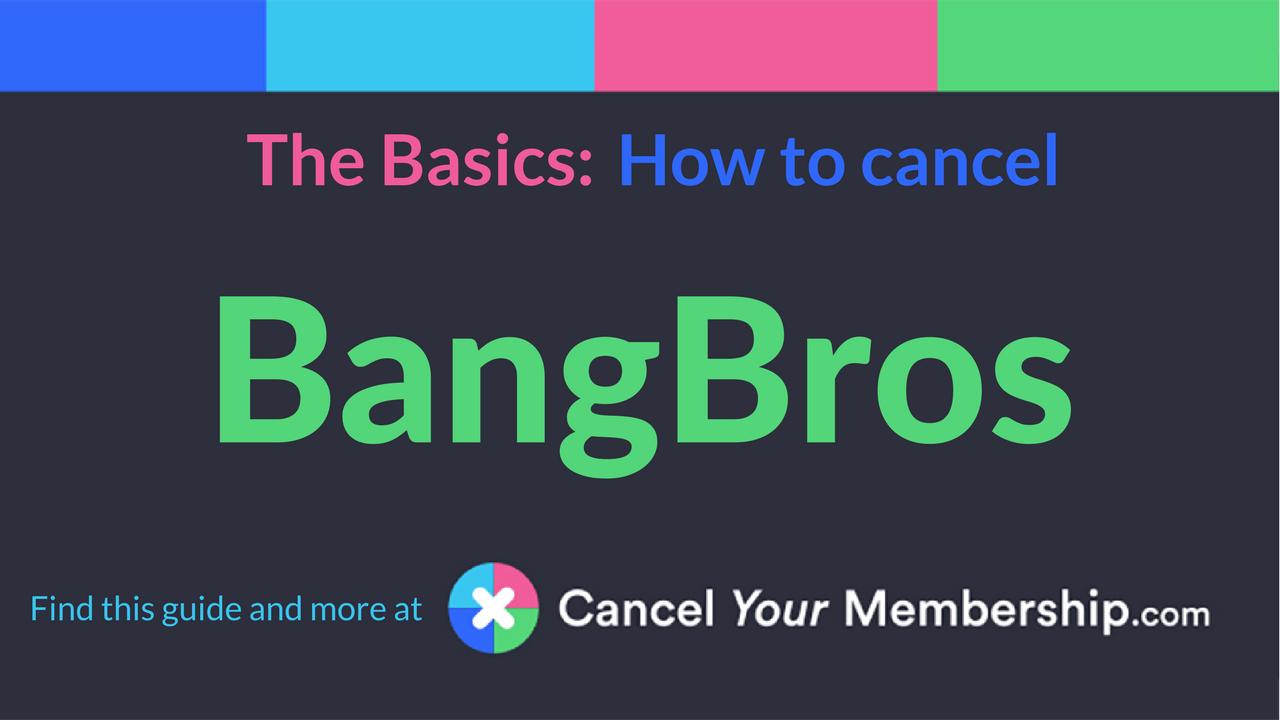 bangbros - cancel your membership