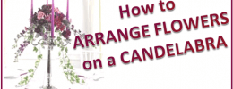 How to arrange Flowers on a Candelabra