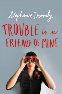 Review: Trouble is a Friend of Mine, Stephanie Tromly