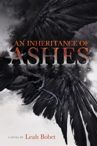 Book cover for An Inheritance of Ashes by Leah Bobet.