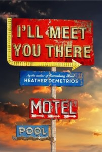 Book cover for I'll Meet You There by Heather Demetrios.