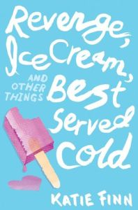 Book cover for Revenge, ice Cream, and Other Things Best Served Col by Katie Finn
