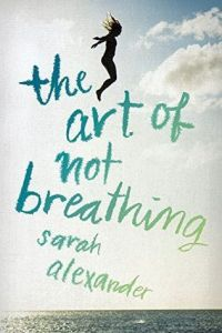 Book cover for The Art of Not Breathing by Sarah Alexander.